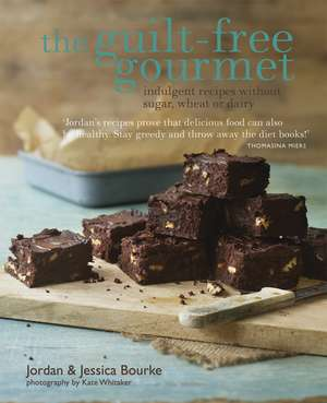 The Guilt-free Gourmet: Indulgent recipes without sugar, wheat or dairy de Jordan Bourke