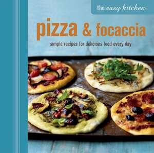 The Easy Kitchen: Pizza & Focaccia imagine