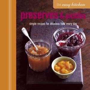 The Easy Kitchen: Preserves & Pickles