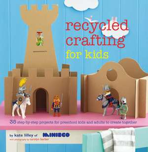 Recycled Crafting for Kids: 35 step-by-step projects for reschool kids and adults to create together de Kate Lilley