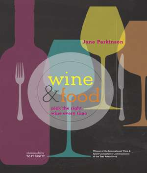 Wine & Food: Pick the right wine every time de Jane Parkinson