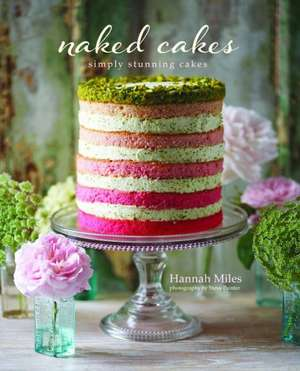 Naked Cakes: Simply stunning cakes de Hannah Miles