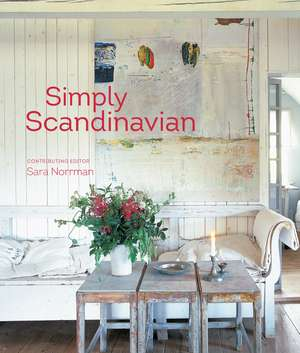 Simply Scandinavian: 20 stylish and inspirational Scandi homes de Ryland Peters & Small