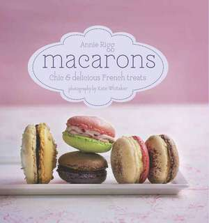 Macarons: Chic and delicious French treats de Annie Rigg