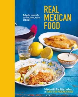 Real Mexican Food: Authentic recipes for burritos, tacos, salsas and more de Ben Fordham