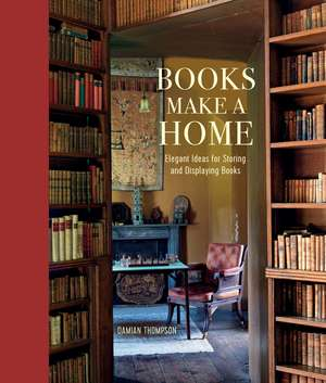 Books Make a Home: Elegant ideas for storing and displaying books de Damian Thompson