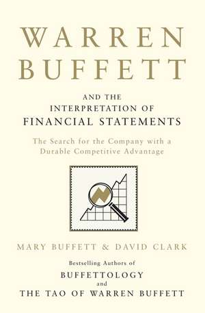 Warren Buffett and the Interpretation of Financial Statements: The Search for the Company with a Durable Competitive Advantage de Mary Buffett
