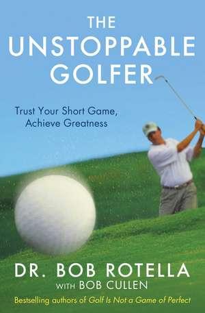 The Unstoppable Golfer de Dr. Bob Rotella