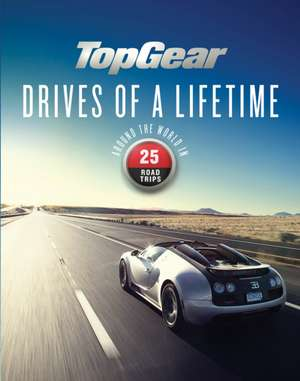 Top Gear Drives of a Lifetime Around in the World in 25 Trips