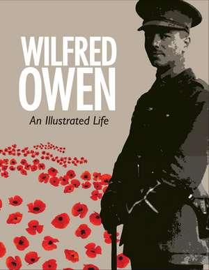 Wilfred Owen: An Illustrated Life de Janet Potter