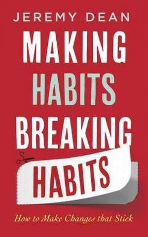 Making Habits, Breaking Habits de Jeremy Dean