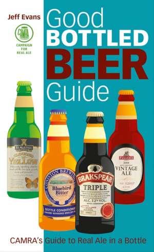 Camra's Good Bottled Beer Guide:  Essential Wisdom for the Discerning Drinker de Jeff Evans