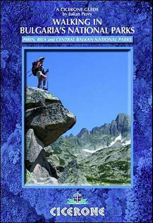 Cicerone Walking in Bulgaria's National Parks:  75 Walks in the Ukhahlamba-Drakensberg Park de Julian Perry