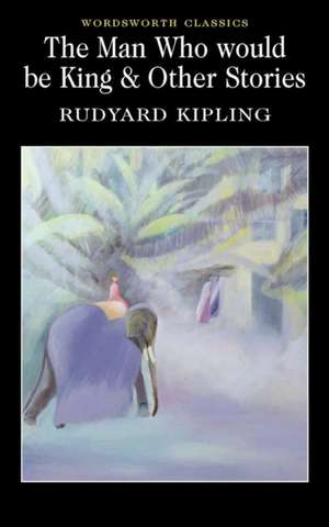 The Man Who Would Be King & Other Stories de Rudyard Kipling