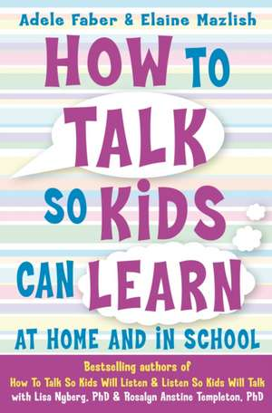 How to Talk So Kids Can Learn de Adele Faber