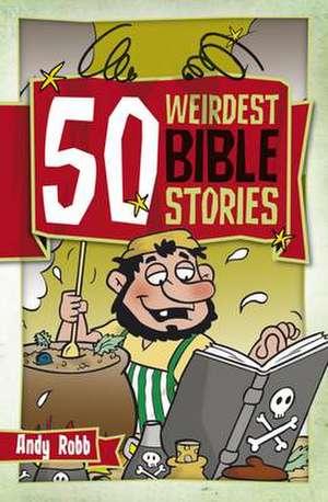 Robb, A: 50 Weirdest Bible Stories