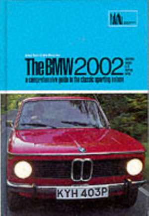 BMW 2002:  A Comprehensive Guide to the Classic Sporting Saloon de James Taylor