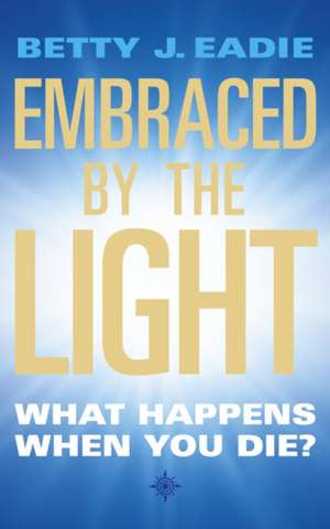 Embraced By The Light de Betty J. Eadie