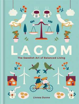 Lagom: The Swedish Art of Balanced Living de Linnea Dunne