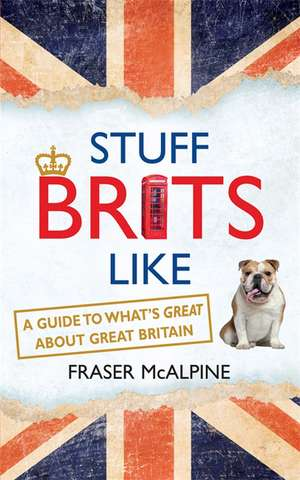 Stuff Brits Like de Fraser McAlpine