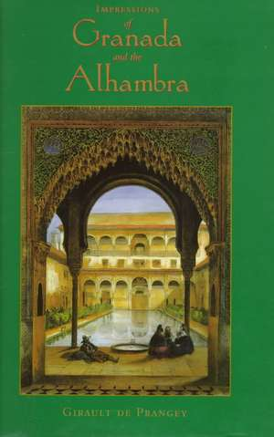 Impressions of Granada and the Alhambra de Girault De Prangey