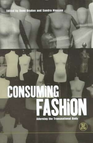 Consuming Fashion: Adorning the Transnational Body de Anne Brydon