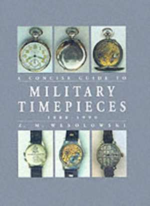 The Concise Guide to Military Timepieces 1880-1990 de Z. M. Wesolowski