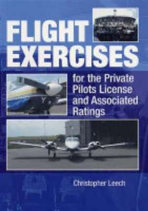 Flight Exercises for the Private Pilot's License and Associated Ratings de  Christopher Leech