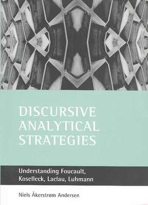 Discursive analytical strategies: Understanding Foucault, Koselleck, Laclau, Luhmann de Niels Åkerstrøm Andersen