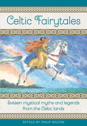 Celtic Fairy Tales: Sixteen Mystical Myths and Legends from the Celtic Lands de Neil Philip