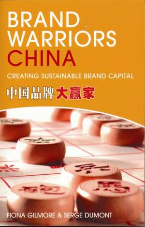 Brand Warriors Of China: The Balancing Act of Brand Leadership in the 21st Century de Serge Dumont