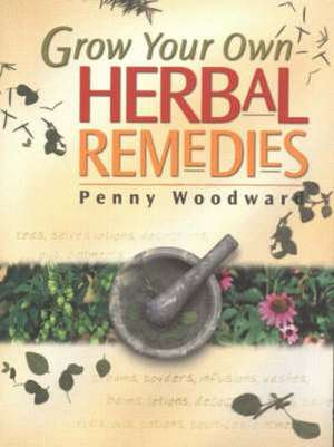 Grow Your Own Herbal Remedies imagine