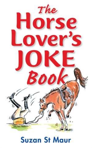 St.Maur, S: The Horse Lover's Joke Book
