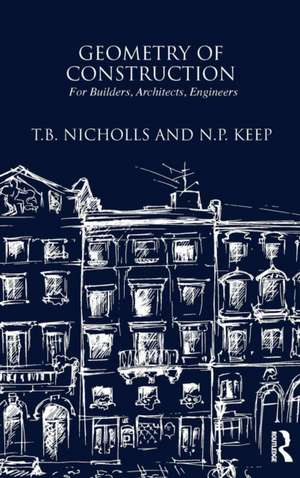 Geometry of Construction:  For Builders, Architects, Engineers de T. B. Nichols