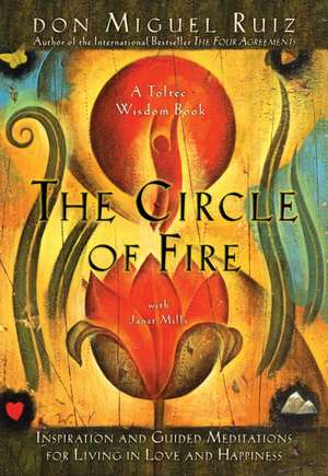 The Circle of Fire:  Inspiration and Guided Meditations for Living in Love and Happiness de Don Miguel Ruiz