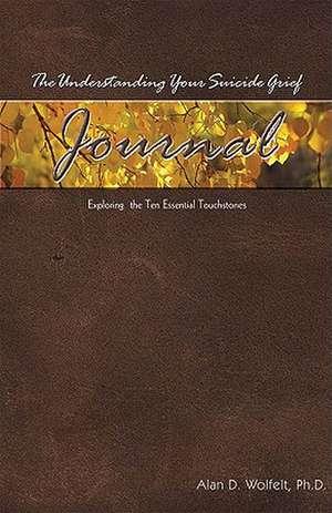 The Understanding Your Suicide Grief Journal: Exploring the Ten Essential Touchstones imagine