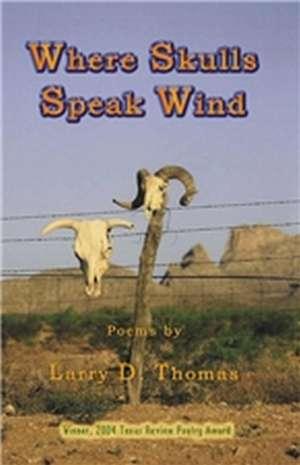 Where Skulls Speak Wind de Larry D. Thomas