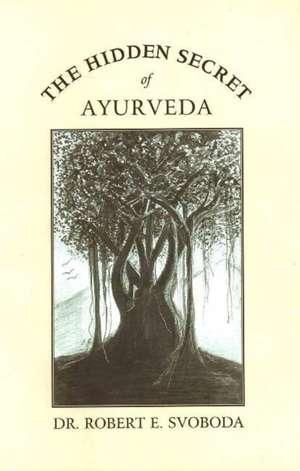 The Hidden Secret of Ayurveda de Robert E. Svoboda