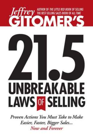 Jeffrey Gitomers 21.5 Unbreakable Laws Of Selling