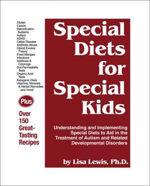 Special Diets for Special Kids: Understanding and Implementing a Gluten and Casein Free Diet to Aid in the Treatment of Autism and Related Developmental Disorders de Ph. D. Les Wallace