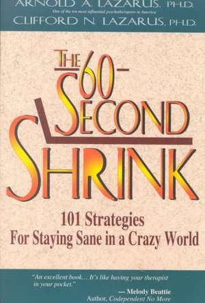 The 60-Second Shrink:  101 Strategies for Staying Sane in a Crazy World de Arnold A. Lazarus