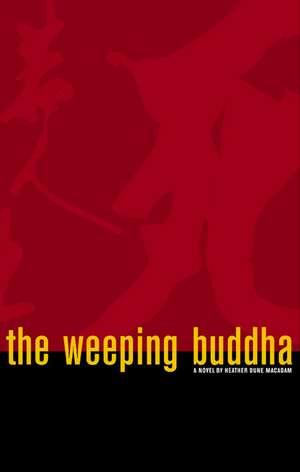 The Weeping Buddha de Heather Dune Macadam