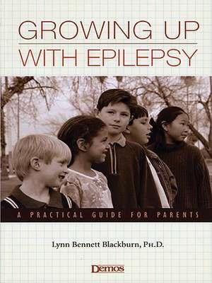Growing Up with Epilepsy: A Practical Guide for Parents de Lynn Bennett Blackburn