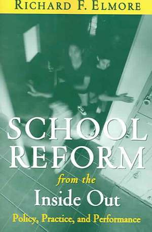 School Reform from the Inside Out:  Policy, Practice, and Performance de Richard F. Elmore