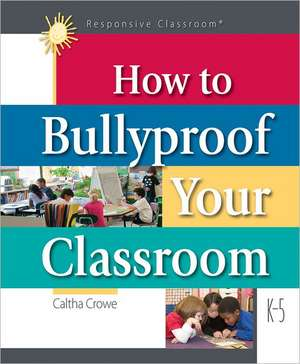 How to Bullyproof Your Classroom de Caltha Crowe
