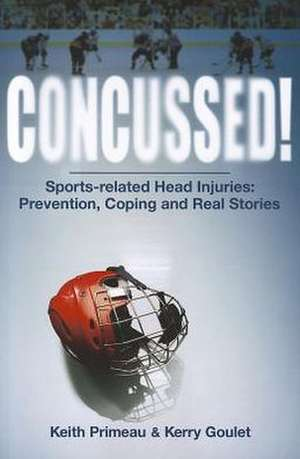 Concussed!: Sport-related Head Inuries: Prevention, Coping and Real Stories de Kerry Goulet