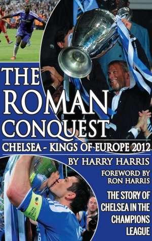 Roman Conquest: Chelsea - Kings of Europe 2012 de Harry Harris