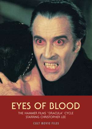 Eyes Of Blood: The Hammer Films Dracula Cycle Starring Christopher Lee de Jack Hunter
