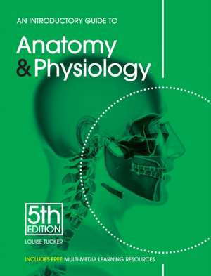 An Introductory Guide to Anatomy & Physiology, 5th Edition:  Confessions of a Plastic Surgery Addict de Louise Tucker