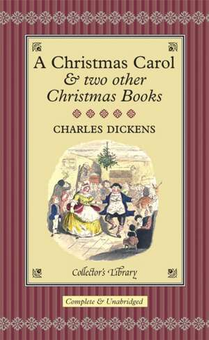 A Christmas Carol:  & Two Other Christmas Books de Charles Dickens